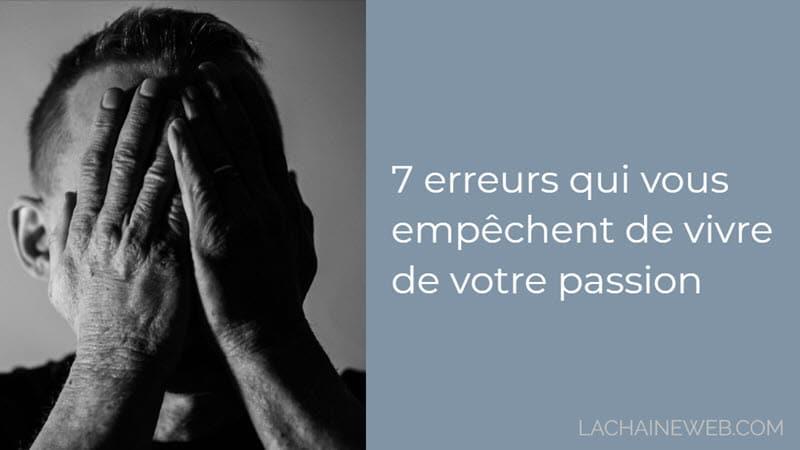 7 erreurs qui vous empêchent de vivre de votre passion