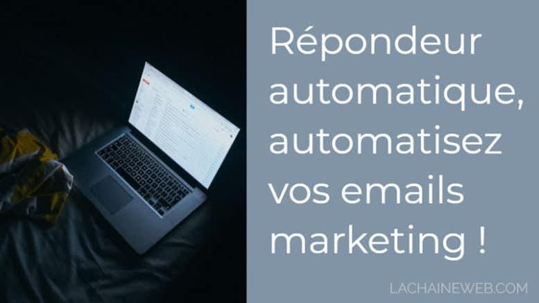 Répondeur automatique, automatisez vos emails marketing pour gagner du temps et augmenter l'engagement