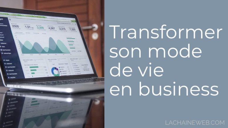 Comment transformer son mode de vie en Business pour vivre de ses passions